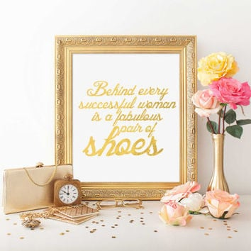Behind Every Successful Woman is Shoes GOLD FOIL PRINT Girl Boss Inspirational Poster Wall Art Contemporary Modern Instant Download Print