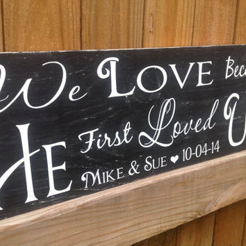 We Love because HE first loved us. 1 John 4:19 - Personalized Wedding, Wedding Gift , Love Sign, Wedding Decor
