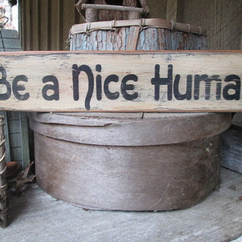 Primitive-Wood-Sign-Be-a-Nice-Human-Cabin-Bar-Rustic-Cool-Hippie-Boho