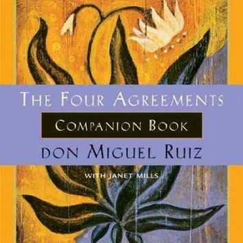 Four Agreements Companion Book: Using the Four Agreements to Master the Dream of Your Life (Toltec Wisdom Book)