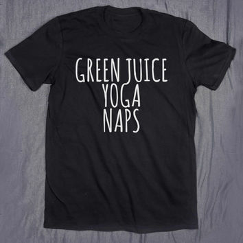 Green Juice Yoga Naps Tumblr Slogan Tee Funny Vegan Healthy Hippie T-shirt