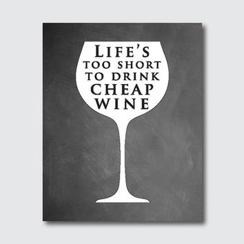 Life's too short to drink cheap wine - Wall Art - Typography - 8 x 10 print in black and white, chalkboard or vintage paper background