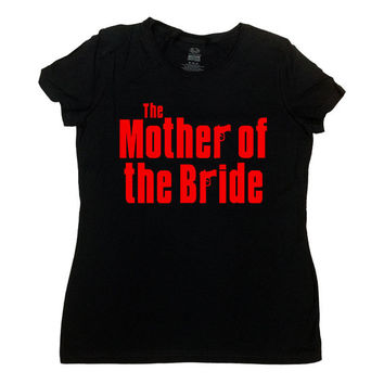 Funny Wedding Gift The Mother Of The Bride Shirt Bridal Shower Shirt Wedding T Shirt Mom Gifts Bachelorette Party Shirt Ladies Tee - SA599