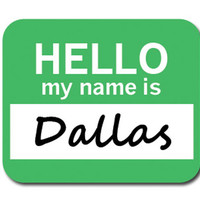 Dallas Hello My Name Is Mouse Pad