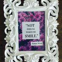 """Not Smiling Makes Me Smile"" Framed Kanye West Quote Sign"