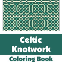 Celtic Knotwork Coloring Book (Volume 1) (Art-Filled Fun Coloring Books)
