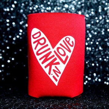 CAN KOOZIES / BEER KOOZIES / BOTTLE KOOZIES! DRUNK IN LOVE CAN KOOZIE