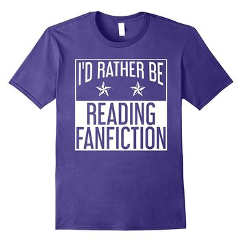 Funny Cool Would Rather Be Reading Fanfiction T-shirts