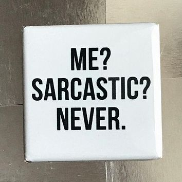 Me? Sarcastic? Never. Magnet in White and Black