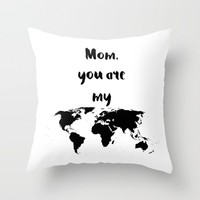 Mom you are my world Throw Pillow by Hedehede