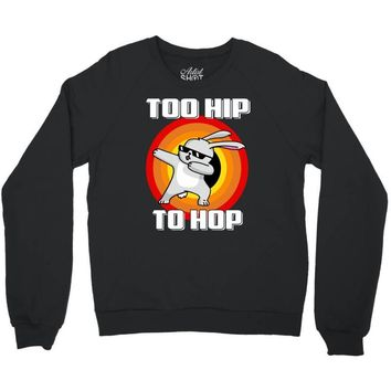 too hip to hop dabbing bunny easter Crewneck Sweatshirt