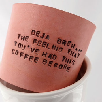 Deja Brew Coffee Cozy /Pink Quoted Leather Koozie / Coozie / Cup Holder / Sleeve