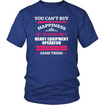 Heavy Equipment Operator Shirt-You can't buy happiness but you can become a Heavy Equipment Operator and that's pretty much the same thing Profession