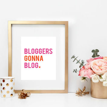 INSTANT DOWNLOAD Bloggers Gonna Blog Print