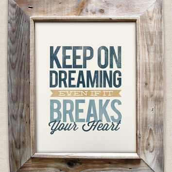 Keep on Dreaming Even If it Breaks your Heart - 8x10- Rustic - Vintage Style - Typographic Art Print - Country Song Lyrics
