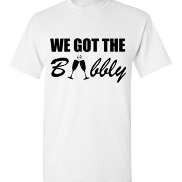 We Got the Bubbly Bachelorette Party T-Shirt