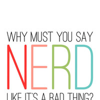 Neon Nerd Print - Why Must You Say Nerd Like it's a Bad Thing - Rainbow Multicolor Typography Modern Print