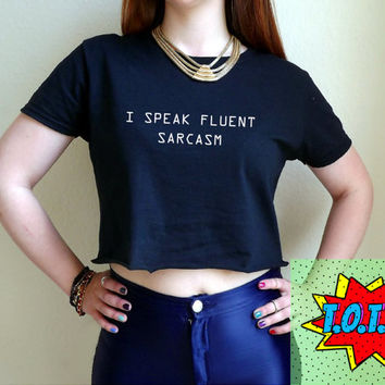 I Speak Fluent Sarcasm Crop Top Black Womens Ladies S M L XL Tumblr Instagram Blogger