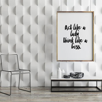 "PRINTABLE Art""Act Like A Lady Think Like A Boss""inspirational Art,Motivational Quote,Typographic Print,Best Words,Dorm Room Decor,Instant"