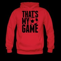 soccer - that's my game Hoodie | Spreadshirt | ID: 9637484