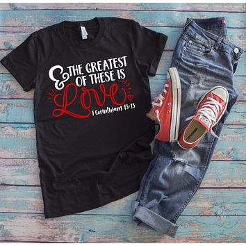 The Greatest Of These Is Love Christian Shirt