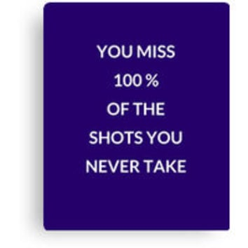 'You miss 100 percent of the shots you don't take' Poster by IdeasForArtists
