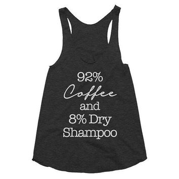92 percent Coffee and 8 percent Dry Shampoo, racerback tank, funny, workout, fitness, hair stylist, mom boss, hairdresser, wahm, gift idea