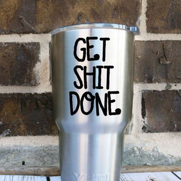 Get Shit Done Funny Decal Sticker - Laptop  - Vinyl - Yeti Decal - Car Decal - Jeep Decal - Any Size - Any Color - Good Vibes Only