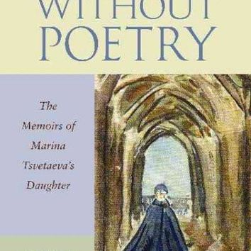 No Love Without Poetry: The Memoirs of Marina Tsvetaeva's Daughter