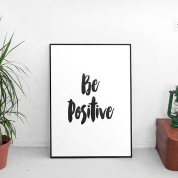 "inspirational poste""be positive""printable art,instant download,typography quotes,best words,watercolor print,positive vibesmblack and white"