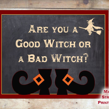 Are You a Good Witch or a Bad Witch Sign, Halloween, Fall, Wizard of Oz, 8 X 10 Print Wall Art Decor Poster, INSTANT DOWNLOAD