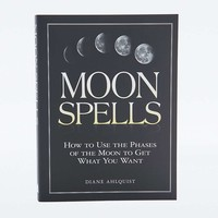 Moon Spells: How To Use the Phases of the Moon to Get What You Want - Urban Outfitters
