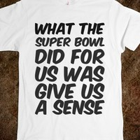 WHAT THE SUPER BOWL DID FOR US WAS GIVE US A SENSE OF URGENCY