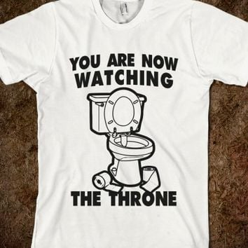 YOU ARE NOW WATCHING THE THRONE