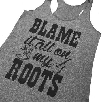Blame It All On My Roots Tank Top. Country Tank top. Country music top. womens Tank Top. Southern Rodeo graphic cowgirl western tank top tee
