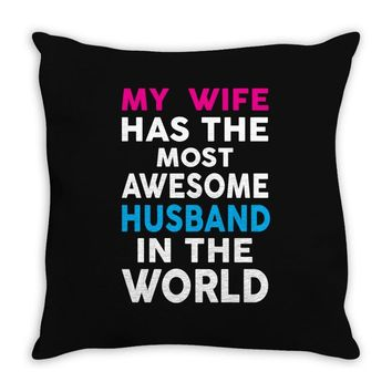 My Wife Has The Most Awesome Husband In The World Throw Pillow