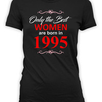 21st Birthday T Shirt Personalized Shirt Custom Birthday Gift Ideas For Her Bday TShirt The Best Women Are Born In 1995 Birthday Tee - BG132