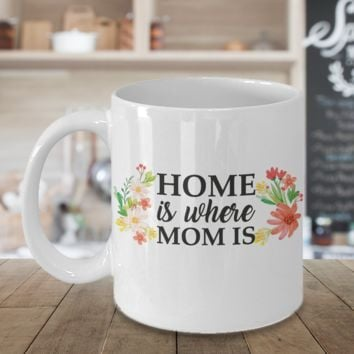 Mug Home is Where Mom Is Coffee Mug For Mom Grandmother Gift Mothers Day Novelty
