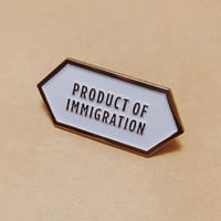 Product of Immigration Pin