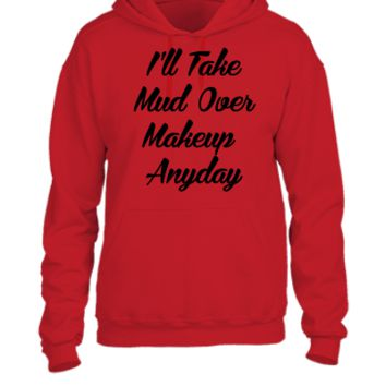 Ill Take Mud Over Makeup Anyday - UNISEX HOODIE