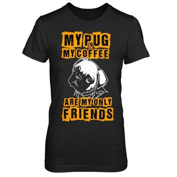 My Pug And Coffee Are My Only Friends - Shirts