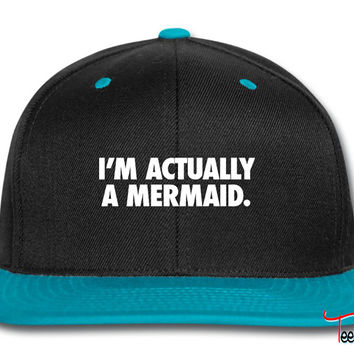 I'm Actually A Mermaid Snapback