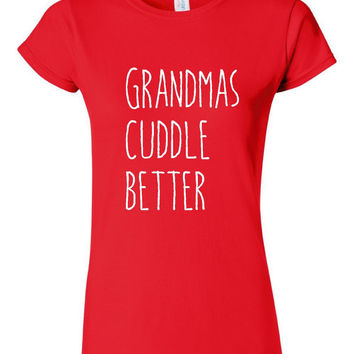 Grandmas Cuddle Better T Shirt Womens Unisex T Shirt Grandma Mimi Nana T Shirt Great Gift for moms Grandmothers