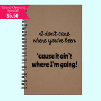 I don't care where you've been 'cause it ain't where  - Journal, Book, Custom Journal, Sketchbook, Scrapbook, Extra-Heavyweight Covers