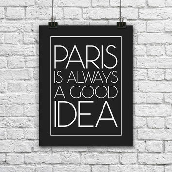 Paris Typography Poster. Black and White Quote Poster. Paris is always a good idea. Modern Home Decor. Paris Quote. Quote Poster.