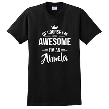 Of course I'm awesome I'm an abuela Mother's day gift ideas for her grandparents grandma birthday T Shirt