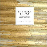 The Finer Things: Timeless Furniture, Textiles, and Details Hardcover – September 6, 2016