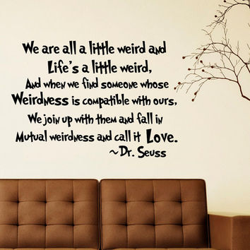 Wall Decal Quote Dr Seuss We Are All A Little Weird Vinyl Stickers Wall Decals Murals Vinyl Lettering Nursery Bedroom Dorm Home Decor Q094
