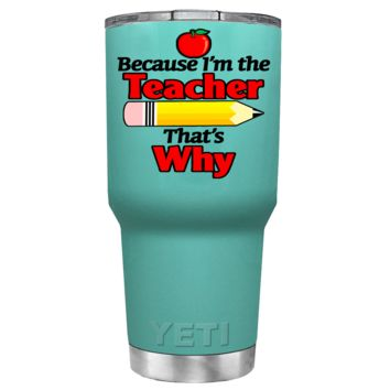 YETI 30 oz Because I'm the Teacher on Seafoam Tumbler