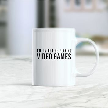 I'd rather be playing video games coffee mug